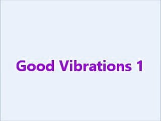 Good vibrations sex - Good vibrations 1