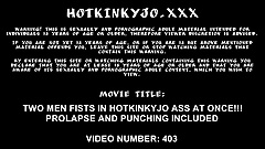 Two men fists in Hotkinkyjo ass at once. Prolapse & punching