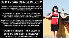 Dirtygardengirl take dildo in butt on the roof & prolapse