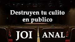 Spanish JOI. Destruyen tu culo en publico.