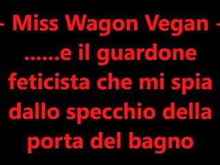 Vegan teen girls - Miss wagon vegan e il guardone che mi spia attraverso lo spe