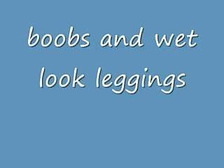 Moms boobs legs Boobs and wetlook leggings