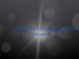 Busty slim - Candid boobs: slim busty white woman 6