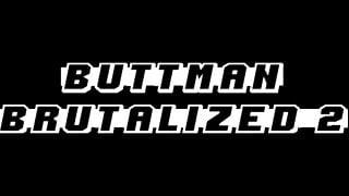 Buttman Brutalized