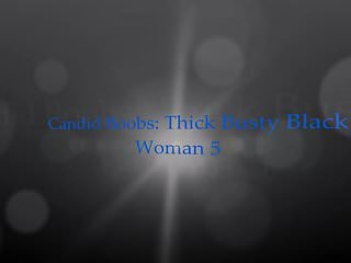 Busty boob woman - Candid boobs: thick busty black woman 5