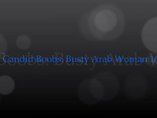 Young busty candids Candid boobs: busty arab woman 1
