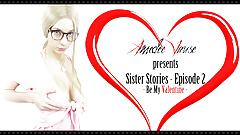 Sister Stories Ep.2 - Be My Valentine - Amedee Vause