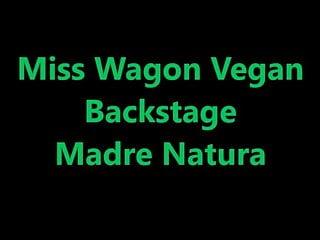 Shaved or natura Miss wagon vegan backstage madre natura
