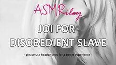 Eroticaudio - asmr joi dla nieposłusznego niewolnika, femdom